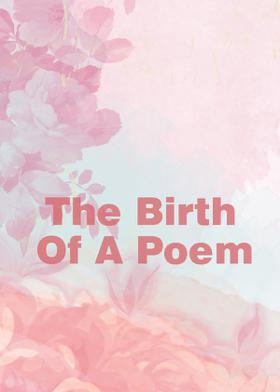 The Birth Of A Poem
