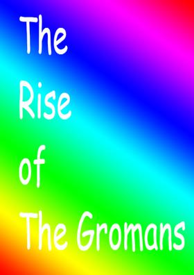 The Rise Of The Gromans