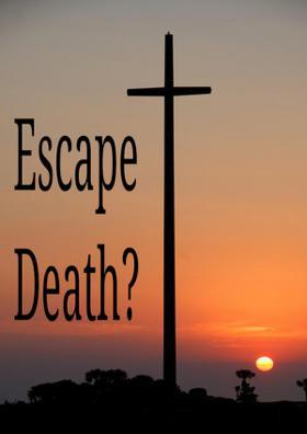 Escape Death?