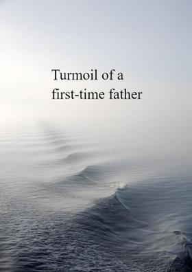 Turmoil Of A First-Time Father