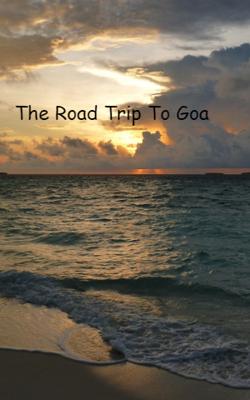 The Road Trip To Goa