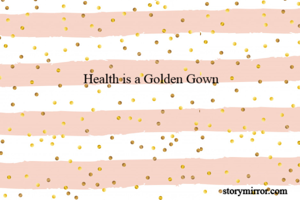 Health is a Golden Gown