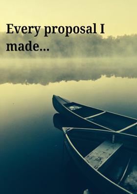Every Proposal I Made...