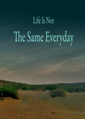 Life Is Not The Same Everyday