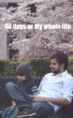 40 days or My whole life
