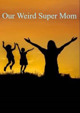 Our Weird Super Mom
