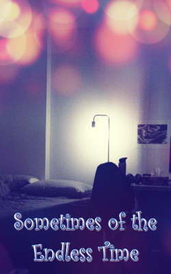 Sometimes of the Endless Time