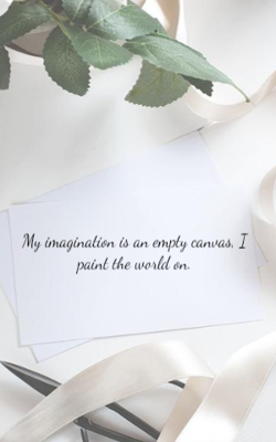 My imagination is an empty canvas, I paint the world on