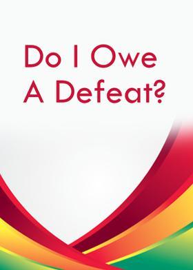 Do I Owe A Defeat?