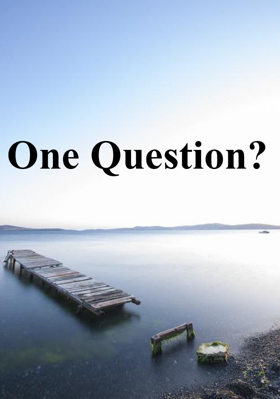 One Question?