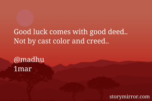 Good luck comes with good deed..
