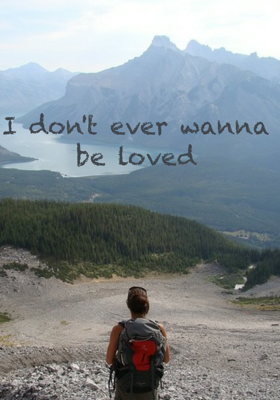 I Don't Ever Wanna Be Loved