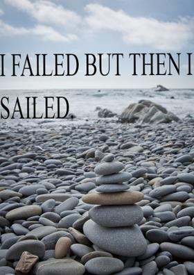 I Failed But Then I Sailed