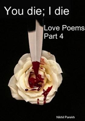 You Die; I Die- Love Poems - Part 4