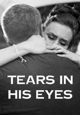 Tears in his Eyes