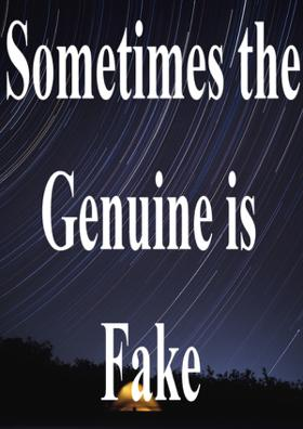 Sometimes The Genuine Is Fake