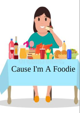 Cause I'm A Foodie