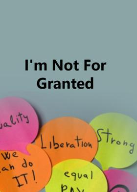 I'm Not  For  Granted