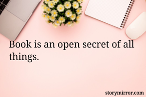 Book is an open secret of all things.
