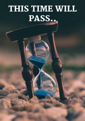 THIS TIME WILL PASS..
