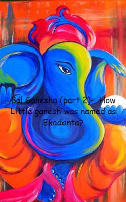 Bal Ganesha (Part 2)-  How Little Ganesh Was Named As Ekadanta?