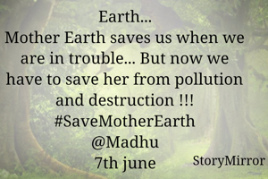 Earth... Mother Earth saves us when we are in trouble... But now we have to save her from pollution and destruction !!! #SaveMotherEarth @Madhu 7th june