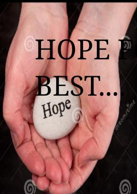 HOPE FOR THE BEST....