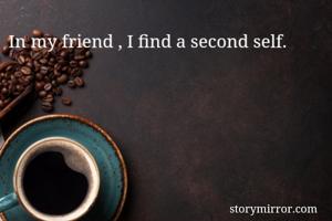 In my friend , I find a second self.