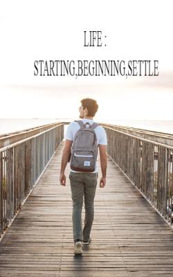 Life : Starting, beginning, settle