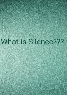 What Is Silence??