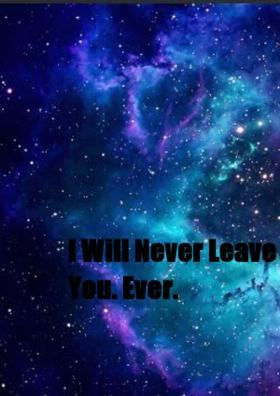 I Will Never Leave You. Ever.