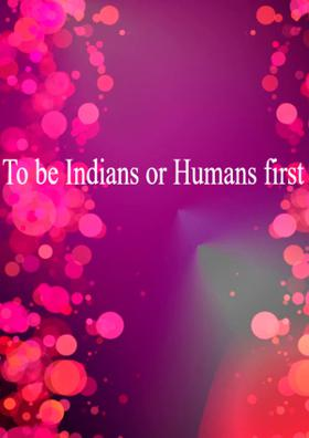 To Be Indians Or Humans First