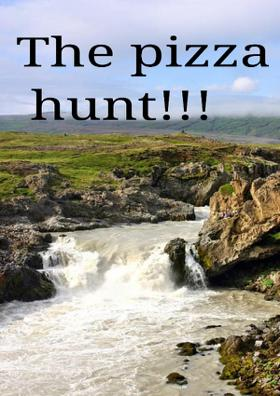 The Pizza Hunt!!!