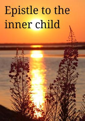 Epistle To The Inner Child