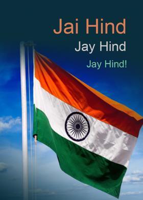 Jai Hind, Jay Hind, Jay Hind!