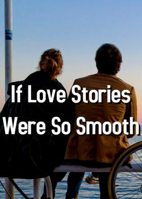 If Love Stories Were So Smooth