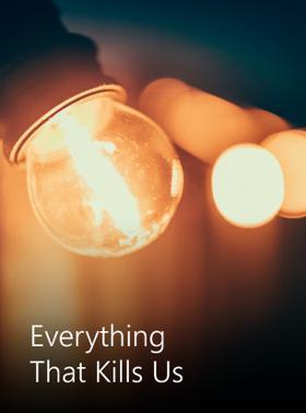 Everything That Kills Us