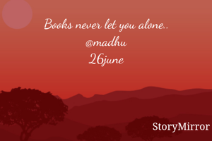 Books never let you alone.. @madhu 26june