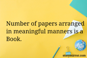 Number of papers arranged in meaningful manners is a Book.