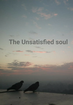The Unsatisfied Soul
