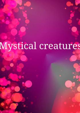 Mystical Creatures