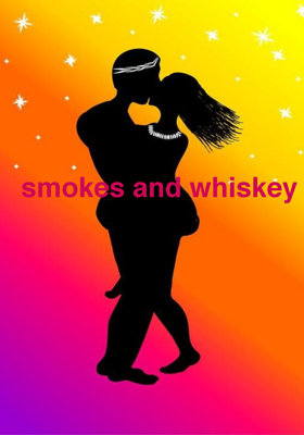 Smokes and Whiskey
