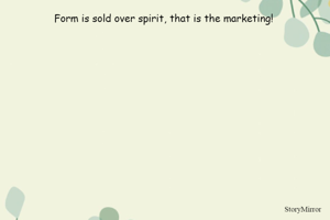 Form is sold over spirit, that is the marketing!
