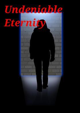 Undeniable Eternity