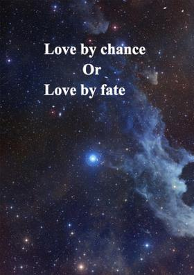 Love By Chance Or Love By Fate