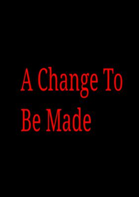A Change To Be Made