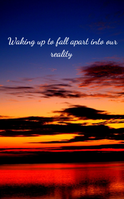 Waking Up To Fall Apart Into Our Reality