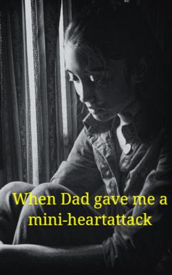 When Dad Gave Me A Mini-Heart attack