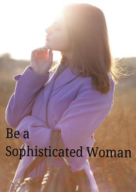 Be a Sophisticated Woman