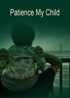 Patience My Child
